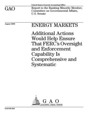 Primary view of object titled 'Energy Markets: Additional Actions Would Help Ensure That FERC's Oversight and Enforcement Capability Is Comprehensive and Systematic'.