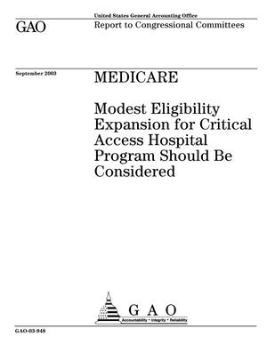 Primary view of object titled 'Medicare: Modest Eligibility Expansion for Critical Access Hospital Program Should Be Considered'.