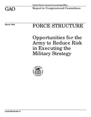 Primary view of object titled 'Force Structure: Opportunities for the Army to Reduce Risk in Executing the Military Strategy'.