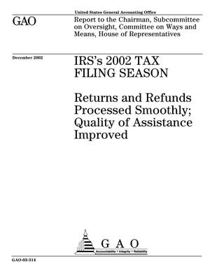 Primary view of object titled 'IRS's 2002 Tax Filing Season: Returns and Refunds Processed Smoothly; Quality of Assistance Improved'.