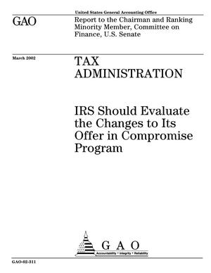 Primary view of object titled 'Tax Administration: IRS Should Evaluate the Changes to Its Offer in Compromise Program'.