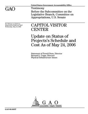 Primary view of object titled 'Capitol Visitor Center: Update on Status of Projects's Schedule and Cost As of May 24, 2006'.