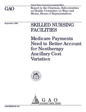 Primary view of object titled 'Skilled Nursing Facilities: Medicare Payments Need to Better Account for Nontherapy Ancillary Cost Variation'.