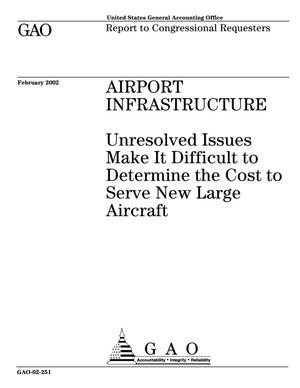 Primary view of object titled 'Airport Infrastructure: Unresolved Issues Make It Difficult to Determine the Cost to Serve New Large Aircraft'.