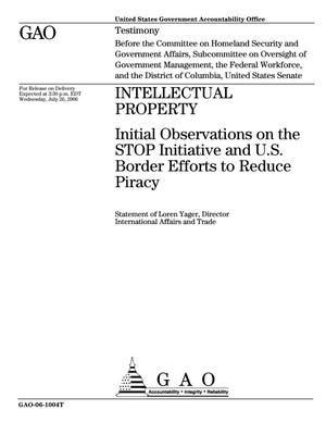 Primary view of object titled 'Intellectual Property: Initial Observations on the STOP Initiative and U.S. Border Efforts to Reduce Piracy'.