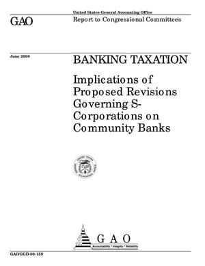 Primary view of object titled 'Banking Taxation: Implications of Proposed Revisions Governing S-Corporations on Community Banks'.