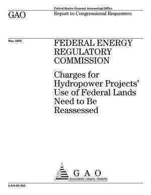 Primary view of object titled 'Federal Energy Regulatory Commission: Charges for Hydropower Projects' Use of Federal Lands Need to Be Reassessed'.