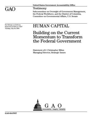 Primary view of object titled 'Human Capital: Building on the Current Momentum to Transform the Federal Government'.