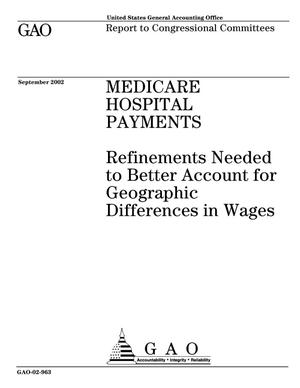 Primary view of object titled 'Medicare Hospital Payments: Refinements Needed to Better Account for Geographic Differences in Wages'.