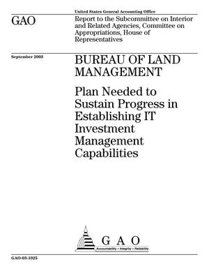 Primary view of object titled 'Bureau of Land Management: Plan Needed to Sustain Progress in Establishing IT Investment Management Capabilities'.