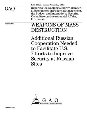 Primary view of object titled 'Weapons of Mass Destruction: Additional Russian Cooperation Needed to Facilitate U.S. Efforts to Improve Security at Russian Sites'.
