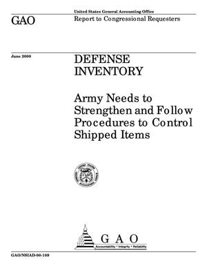 Primary view of object titled 'Defense Inventory: Army Needs to Strengthen and Follow Procedures to Control Shipped Items'.