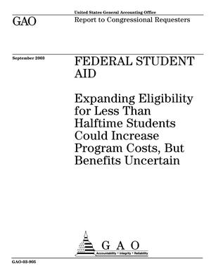Primary view of object titled 'Federal Student Aid: Expanding Eligibility for Less Than Halftime Students Could Increase Program Costs, But Benefits Uncertain'.