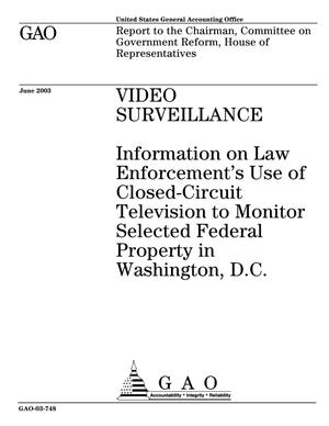Primary view of object titled 'Video Surveillance: Information on Law Enforcement's Use of Closed-Circuit Television to Monitor Selected Federal Property in Washington, D.C.'.