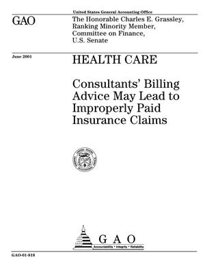 Primary view of object titled 'Health Care: Consultants' Billing Advice May Lead to Improperly Paid Insurance Claims'.