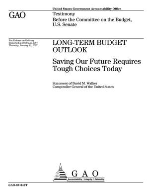 Primary view of object titled 'Long-Term Budget Outlook: Saving Our Future Requires Tough Choices Today'.