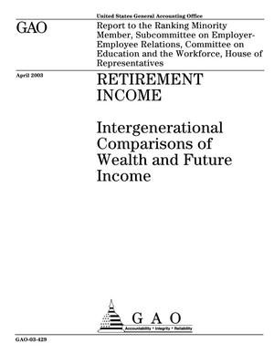 Primary view of object titled 'Retirement Income: Intergenerational Comparisons of Wealth and Future Income'.