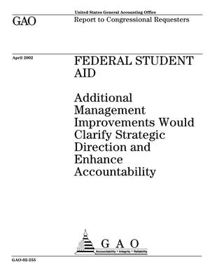 Primary view of object titled 'Federal Student Aid: Additional Management Improvements Would Clarify Strategic Direction and Enhance Accountability'.
