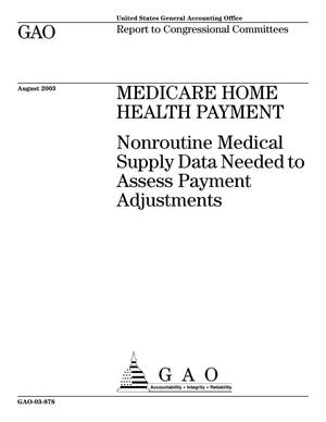 Primary view of object titled 'Medicare Home Health Payment: Nonroutine Medical Supply Data Needed to Assess Payment Adjustments'.