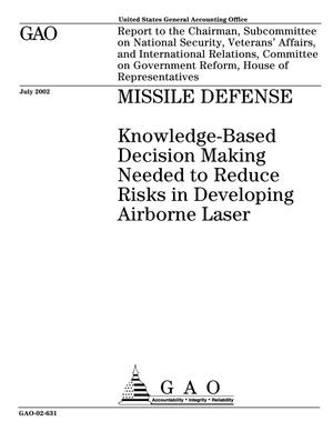 Primary view of object titled 'Missile Defense: Knowledge-Based Decision Making Needed to Reduce Risks in Developing Airborne Laser'.