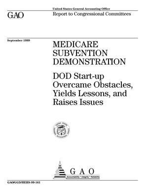Primary view of object titled 'Medicare Subvention Demonstration: DOD Start-Up Overcame Obstacles, Yields Lessons, and Raises Issues'.