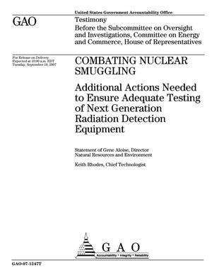 Primary view of object titled 'Combating Nuclear Smuggling: Additional Actions Needed to Ensure Adequate Testing of Next Generation Radiation Detection Equipment'.