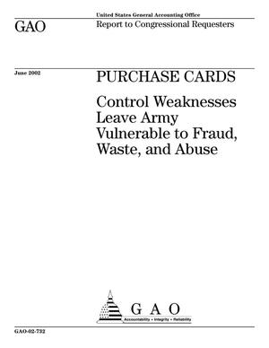 Primary view of object titled 'Purchase Cards: Control Weaknesses Leave Army Vulnerable to Fraud, Waste, and Abuse'.
