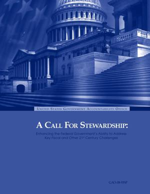 Primary view of object titled 'A Call For Stewardship: Enhancing the Federal Government's Ability to Address Key Fiscal and Other 21st Century Challenges'.
