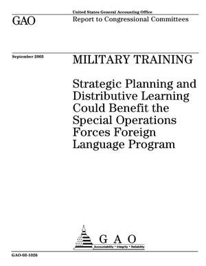 Primary view of object titled 'Military Training: Strategic Planning and Distributive Learning Could Benefit the Special Operations Forces Foreign Language Program'.