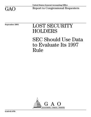 Primary view of object titled 'Lost Security Holders: SEC Should Use Data to Evaluate Its 1997 Rule'.