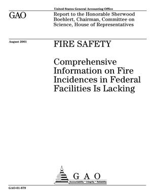 Primary view of object titled 'Fire Safety: Comprehensive Information on Fire Incidences in Federal Facilities Is Lacking'.