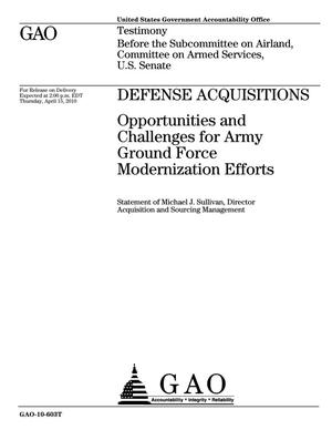 Primary view of object titled 'Defense Acquisitions: Opportunities and Challenges for Army Ground Force Modernization Efforts'.