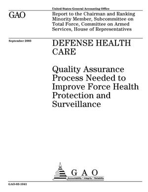 Primary view of object titled 'Defense Health Care: Quality Assurance Process Needed to Improve Force Health Protection and Surveillance'.