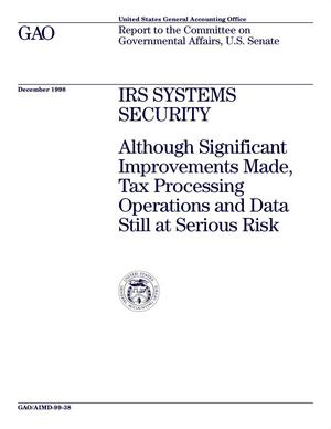 Primary view of object titled 'IRS Systems Security: Although Significant Improvements Made, Tax Processing Operations and Data Still at Serious Risk'.