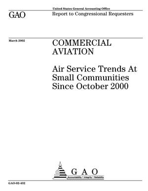 Primary view of object titled 'Commercial Aviation: Air Service Trends At Small Communities Since October 2000'.