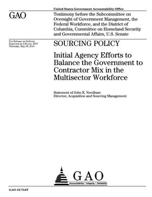 Primary view of object titled 'Sourcing Policy: Initial Agency Efforts to Balance the Government to Contractor Mix in the Multisector Workforce'.