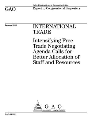 Primary view of object titled 'International Trade: Intensifying Free Trade Negotiating Agenda Calls for Better Allocation of Staff and Resources'.