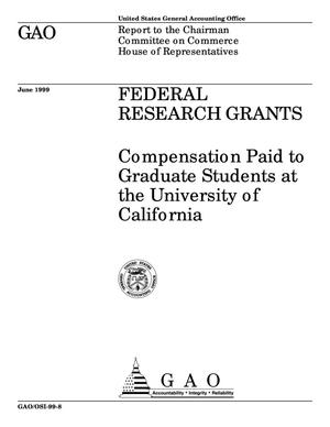 Primary view of object titled 'Federal Research Grants: Compensation Paid to Graduate Students at the University of California'.