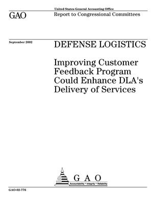 Primary view of object titled 'Defense Logistics: Improving Customer Feedback Program Could Enhance DLA's Delivery of Services'.