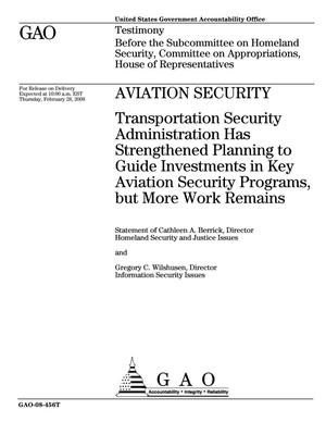 Primary view of object titled 'Aviation Security: Transportation Security Administration Has Strengthened Planning to Guide Investments in Key Aviation Security Programs, but More Work Remains'.