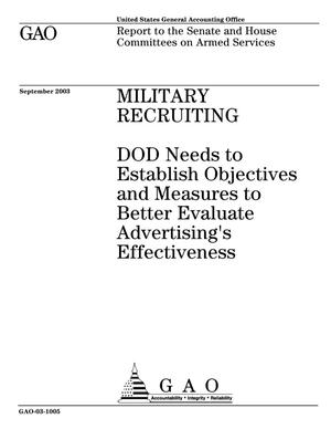 Primary view of object titled 'Military Recruiting: DOD Needs to Establish Objectives and Measures to Better Evaluate Advertising's Effectiveness'.