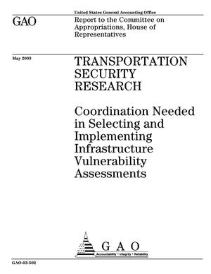 Primary view of object titled 'Transportation Security Research: Coordination Needed in Selecting and Implementing Infrastructure Vulnerability Assessments'.