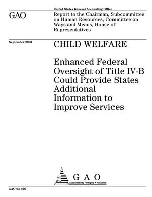 Primary view of object titled 'Child Welfare: Enhanced Federal Oversight of Title IV-B Could Provide States Additional Information to Improve Services'.