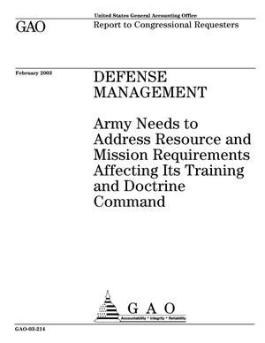 Primary view of object titled 'Defense Management: Army Needs to Address Resource and Mission Requirements Affecting Its Training and Doctrine Command'.