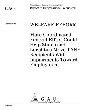 Primary view of object titled 'Welfare Reform: More Coordinated Federal Effort Could Help States and Localities Move TANF Recipients With Impairments Toward Employment'.