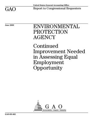 Primary view of object titled 'Environmental Protection Agency: Continued Improvement Needed in Assessing Equal Employment Opportunity'.