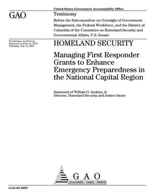 Primary view of object titled 'Homeland Security: Managing First Responder Grants to Enhance Emergency Preparedness in the National Capital Region'.