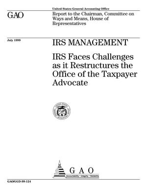 Primary view of object titled 'IRS Management: IRS Faces Challenges as it Restructures the Office of the Taxpayer Advocate'.