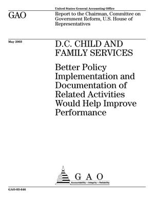 Primary view of object titled 'D.C. Child and Family Services: Better Policy Implementation and Documentation of Related Activities Would Help Improve Performance'.