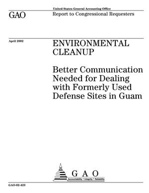 Primary view of object titled 'Environmental Cleanup: Better Communication Needed for Dealing with Formerly Used Defense Sites in Guam'.